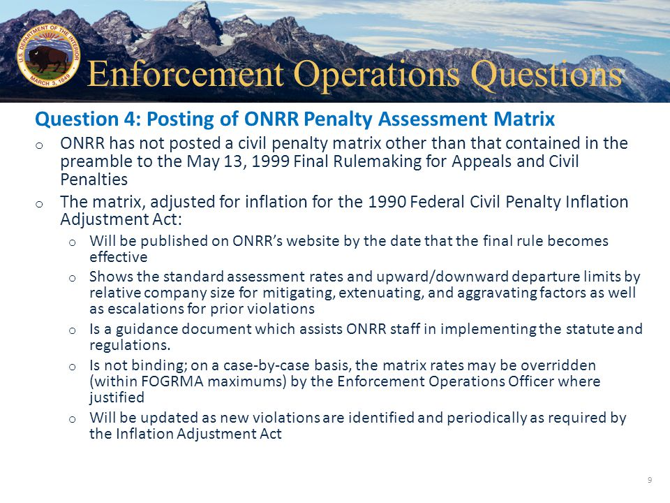 Office of Natural Resources Revenue Question 4: Posting of ONRR Penalty Assessment Matrix o ONRR has not posted a civil penalty matrix other than that
