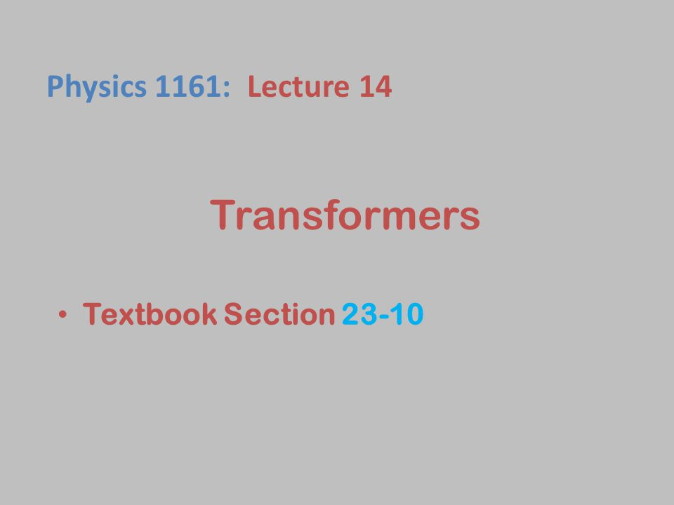 Transformers Textbook Section 23-10 Physics 1161: Lecture 14