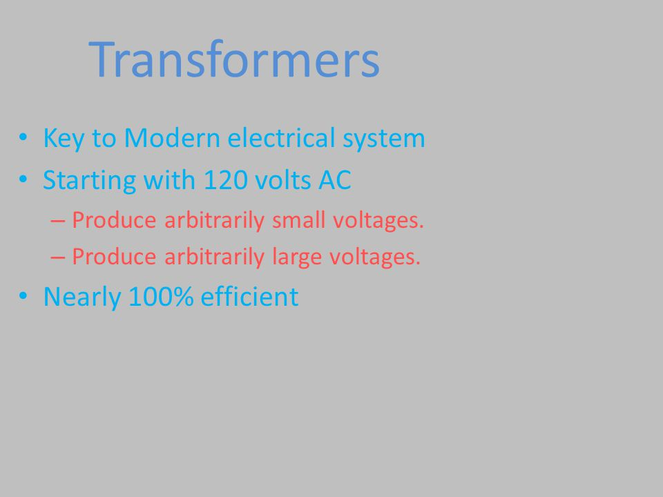 Transformers Key to Modern electrical system Starting with 120 volts AC – Produce arbitrarily small voltages.