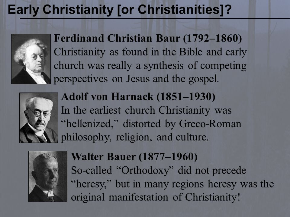 Christianity did not begin with a particular belief, dogma or creed; nor can one understand the heretical diversifications of early Christianity as aberrations from one original true and orthodox formulation of faith.