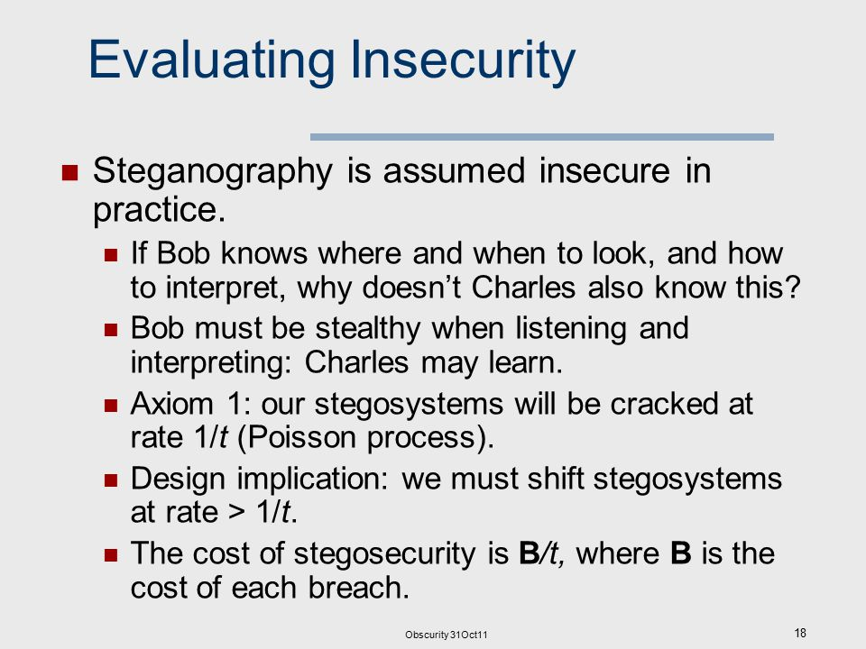 Evaluating Insecurity Steganography is assumed insecure in practice.