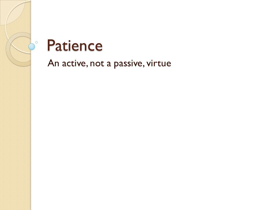 Patience An active, not a passive, virtue