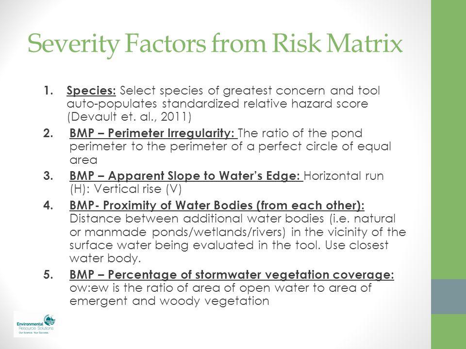 Severity Factors from Risk Matrix 1. Species: Select species of greatest concern and tool auto-populates standardized relative hazard score (Devault e