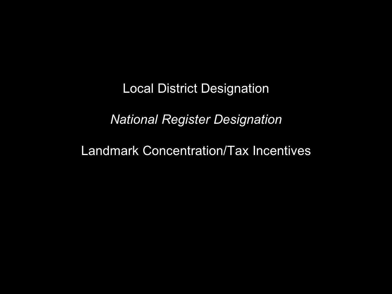 Requirements:  District or landmark must have proven historic significance  The majority of structures in a proposed district must be contributing structures.