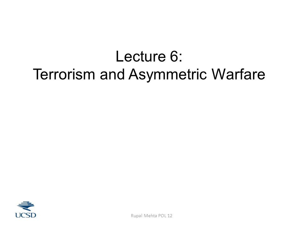 Today's Plan Midterm study guide is up on the website Terrorism, asymmetric warfare, and political violence  Rupal Mehta POL 12