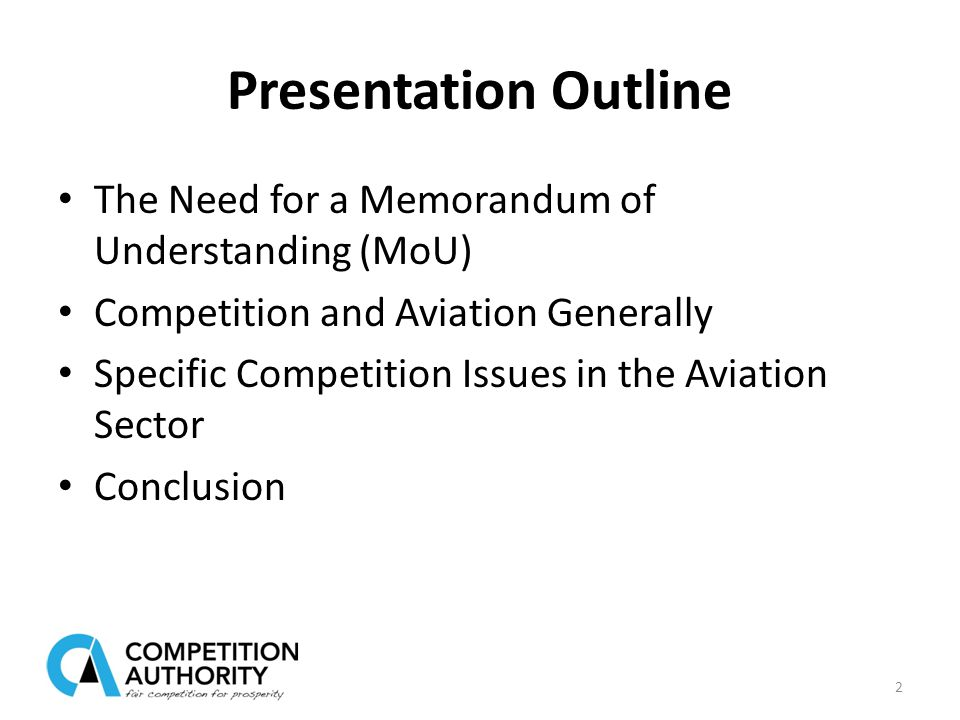 Presentation Outline The Need for a Memorandum of Understanding (MoU) Competition and Aviation Generally Specific Competition Issues in the Aviation Sector Conclusion 2
