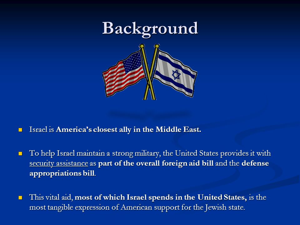Background Israel is America's closest ally in the Middle East.