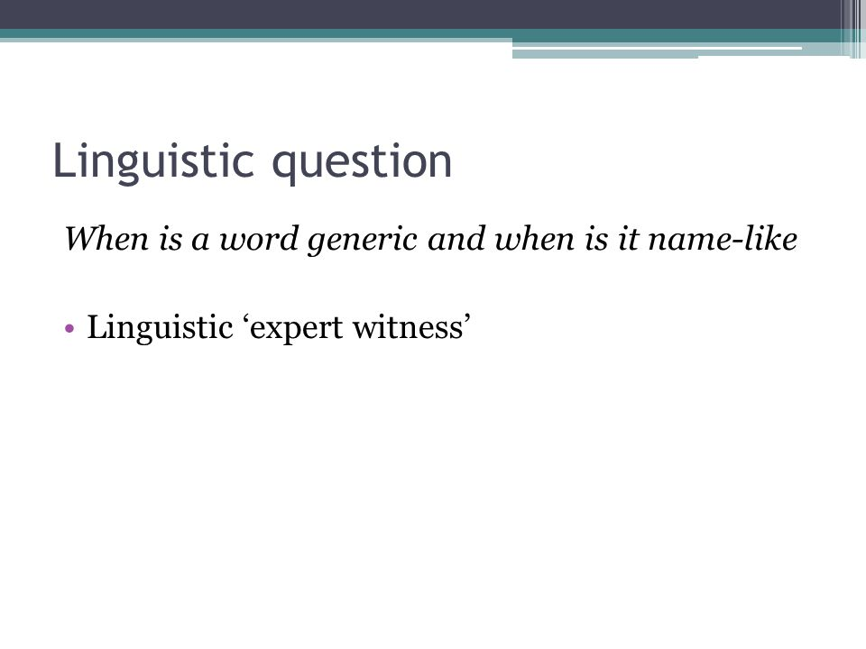 Linguistic question When is a word generic and when is it name-like Linguistic 'expert witness'