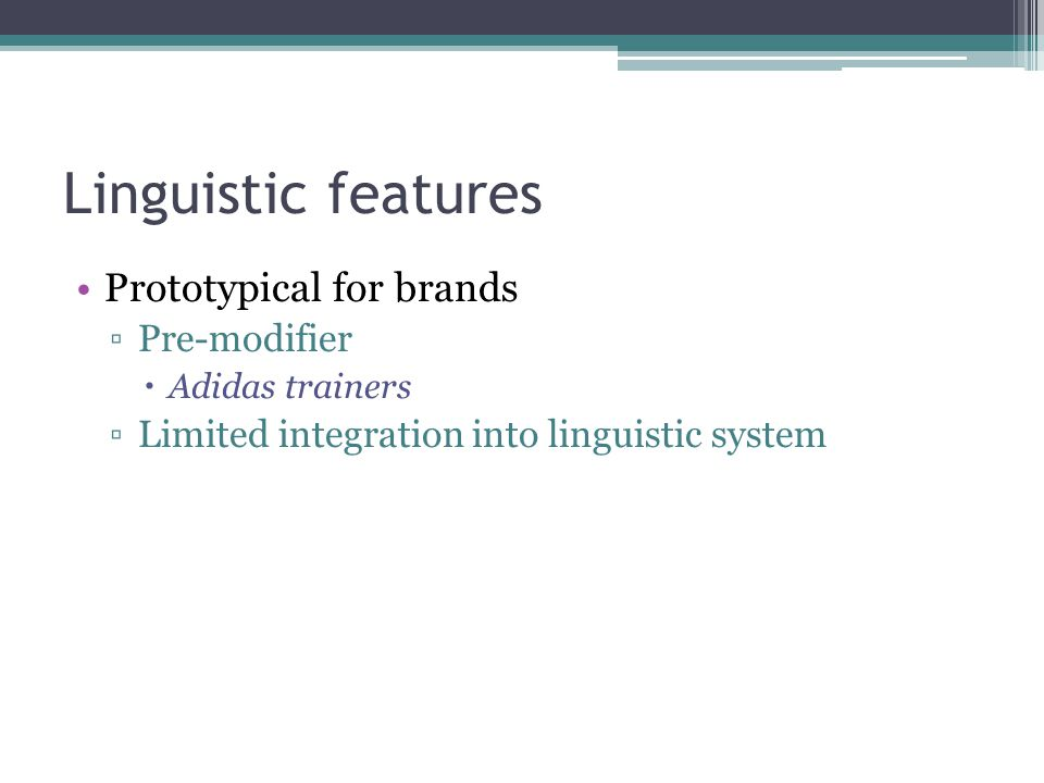 Linguistic features Prototypical for brands ▫Pre-modifier  Adidas trainers ▫Limited integration into linguistic system