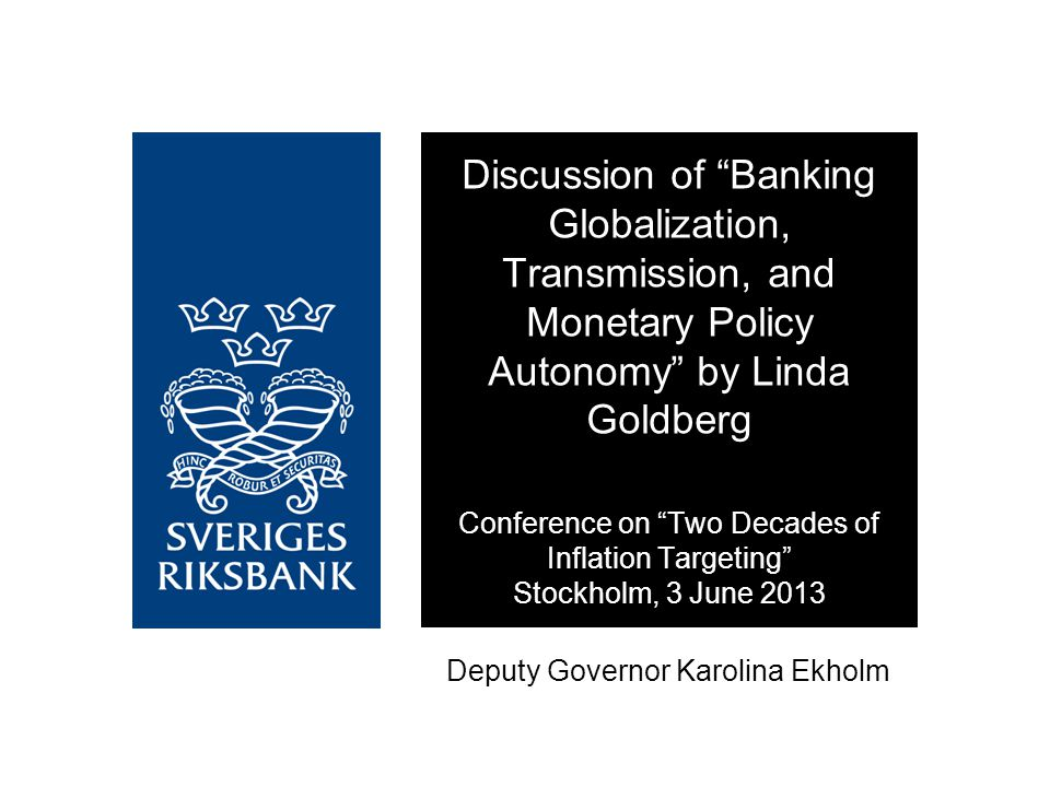 Deputy Governor Karolina Ekholm Discussion of Banking Globalization, Transmission, and Monetary Policy Autonomy by Linda Goldberg Conference on Two Decades of Inflation Targeting Stockholm, 3 June 2013