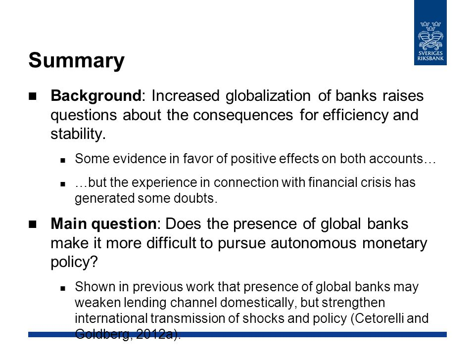 Summary Background: Increased globalization of banks raises questions about the consequences for efficiency and stability. Some evidence in favor of p