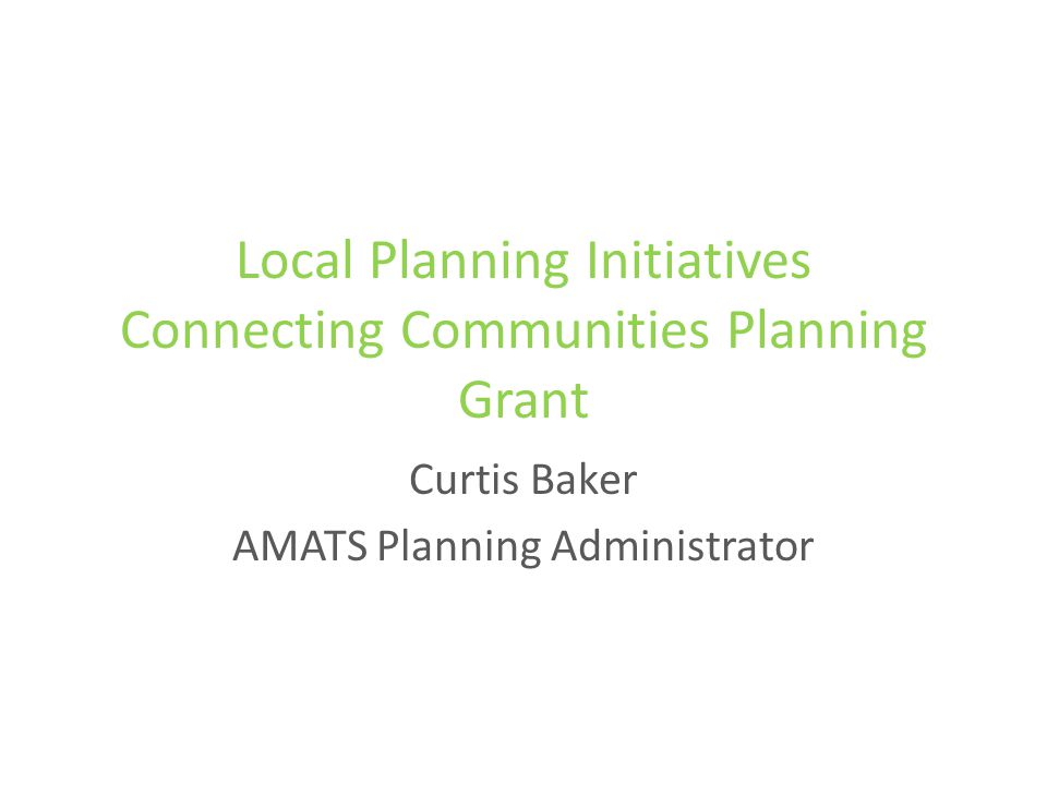 Local Planning Initiatives Connecting Communities Planning Grant Curtis Baker AMATS Planning Administrator