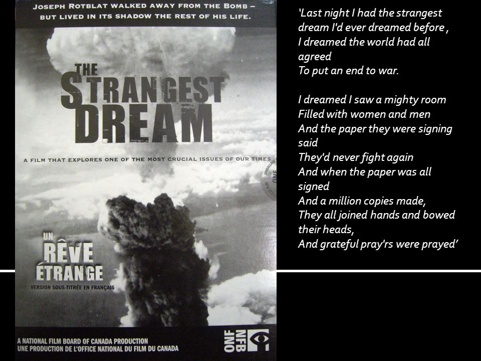 'Last night I had the strangest dream I d ever dreamed before, I dreamed the world had all agreed To put an end to war.