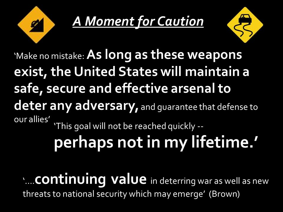 'Make no mistake: As long as these weapons exist, the United States will maintain a safe, secure and effective arsenal to deter any adversary, and guarantee that defense to our allies' 'This goal will not be reached quickly -- perhaps not in my lifetime.' '….
