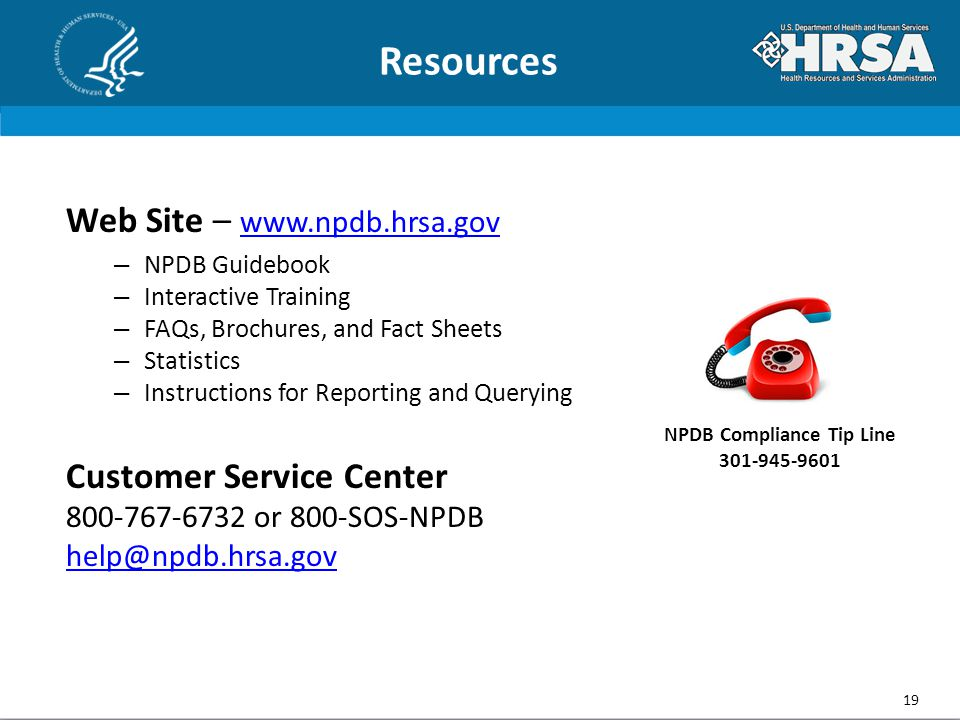 NPDB Compliance Tip Line 301-945-9601 Resources 19 Web Site – www.npdb.hrsa.gov www.npdb.hrsa.gov – NPDB Guidebook – Interactive Training – FAQs, Brochures, and Fact Sheets – Statistics – Instructions for Reporting and Querying Customer Service Center 800-767-6732 or 800-SOS-NPDB help@npdb.hrsa.gov