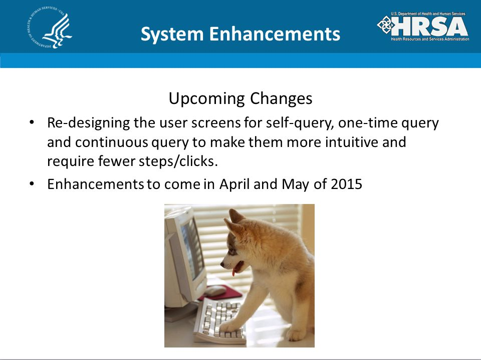 System Enhancements Upcoming Changes Re-designing the user screens for self-query, one-time query and continuous query to make them more intuitive and require fewer steps/clicks.