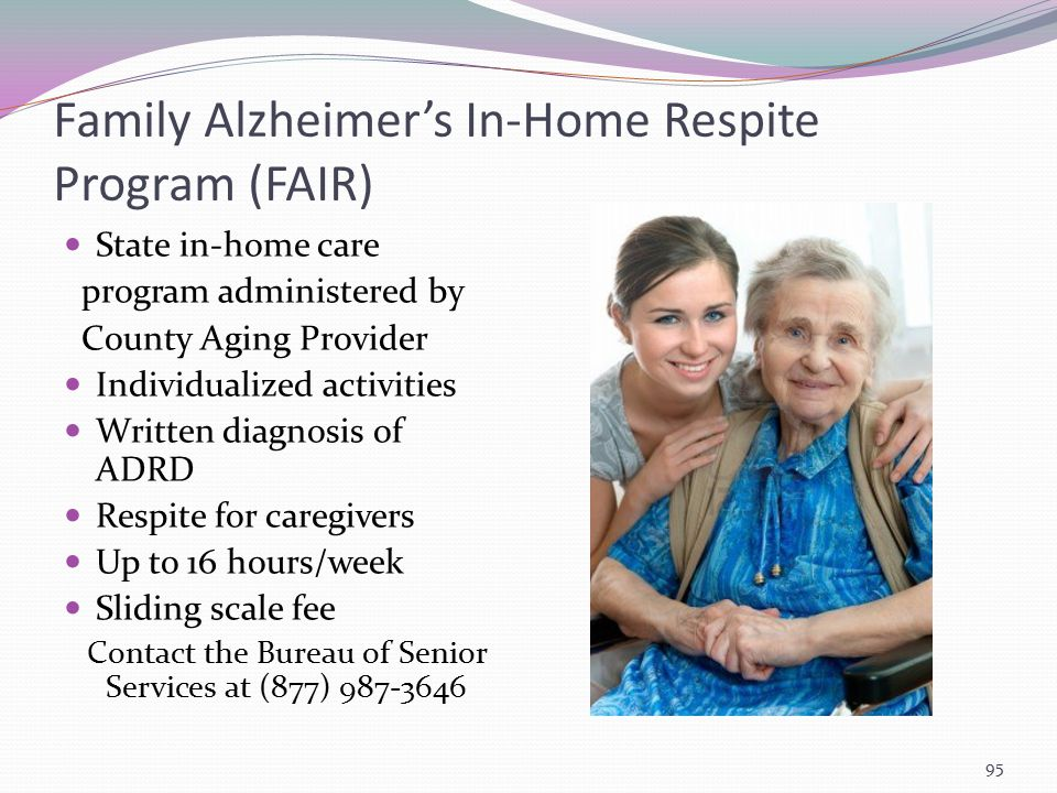 Family Alzheimer's In-Home Respite Program (FAIR) State in-home care program administered by County Aging Provider Individualized activities Written d