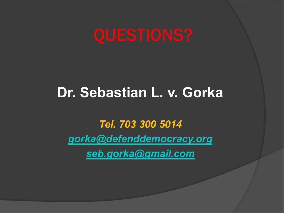 Dr. Sebastian L. v. Gorka Tel. 703 300 5014 gorka@defenddemocracy.org seb.gorka@gmail.com QUESTIONS?