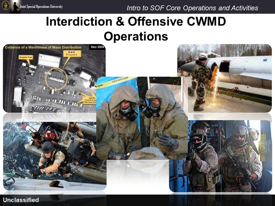 Unclassified Intro to SOF Core Operations and Activities Interdiction & Offensive CWMD Operations