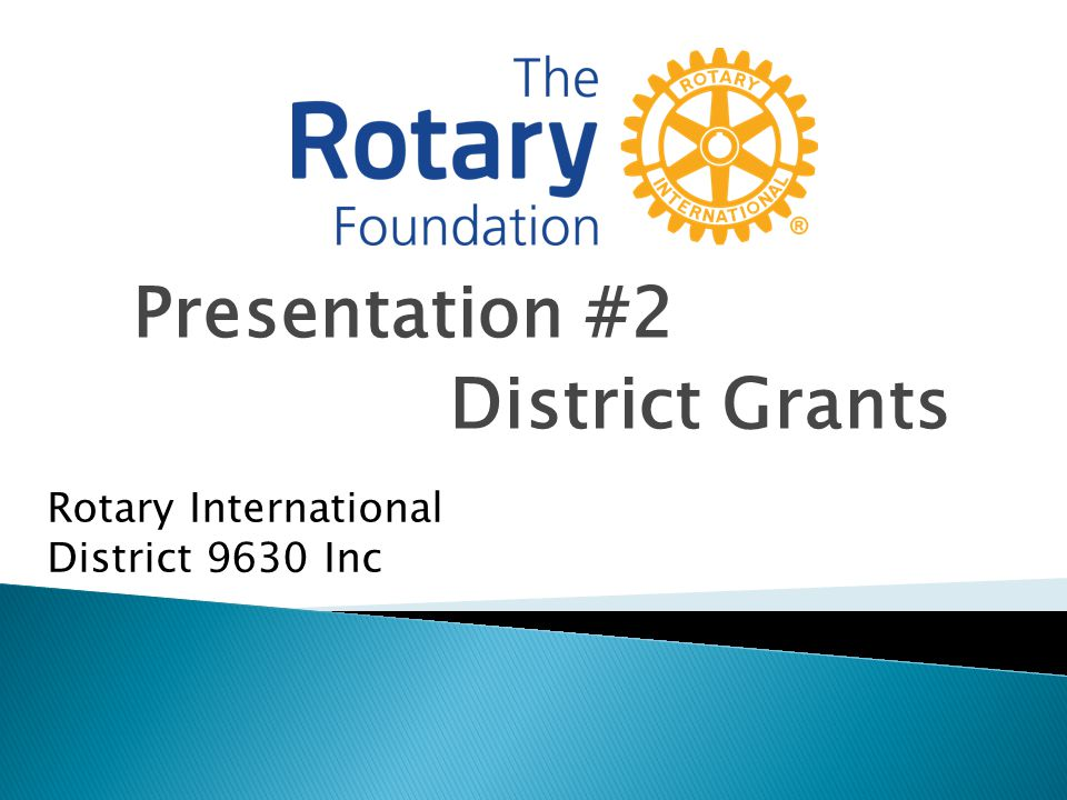 Presentation #2 District Grants Rotary International District 9630 Inc