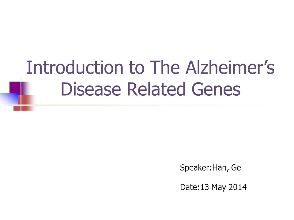 Speaker:Han, Ge Date:13 May 2014 Introduction to The Alzheimer's Disease Related Genes