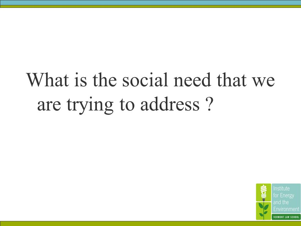 What is the social need that we are trying to address