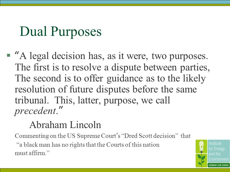 Dual Purposes  A legal decision has, as it were, two purposes.