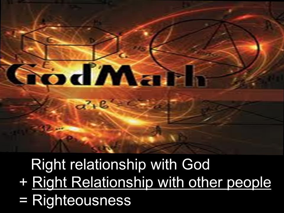 Right relationship with God + Right Relationship with other people = Righteousness