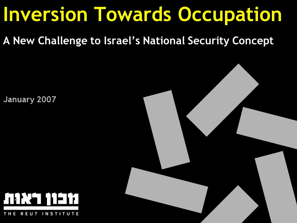 Inversion Towards Occupation A New Challenge to Israel's National Security Concept January 2007