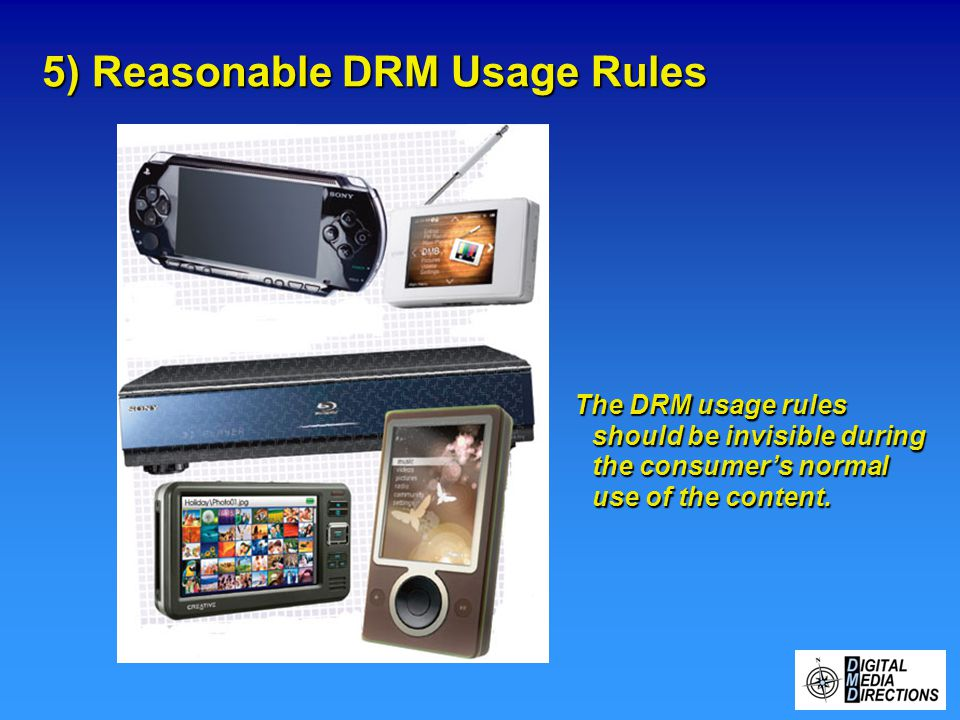 5) Reasonable DRM Usage Rules The DRM usage rules should be invisible during the consumer's normal use of the content.