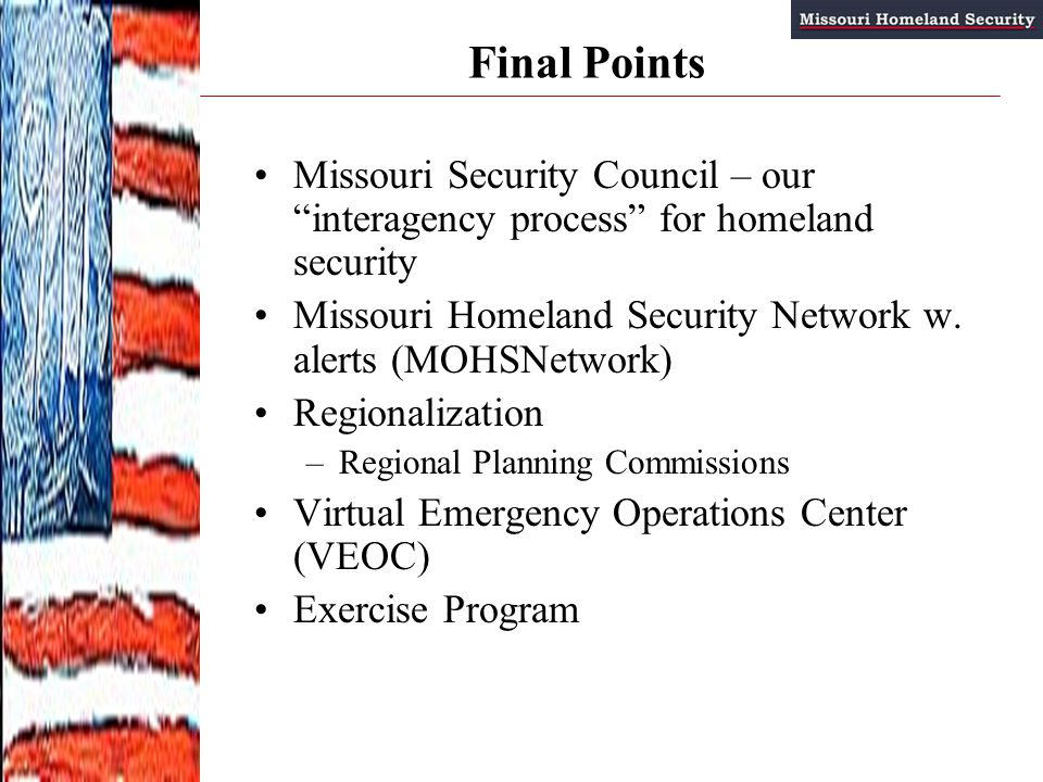 Final Points Missouri Security Council – our interagency process for homeland security Missouri Homeland Security Network w.