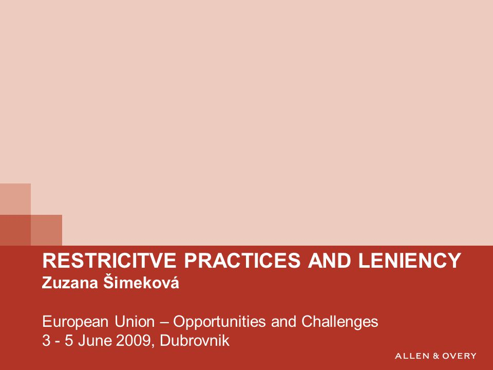 RESTRICITVE PRACTICES AND LENIENCY Zuzana Šimeková European Union – Opportunities and Challenges 3 - 5 June 2009, Dubrovnik