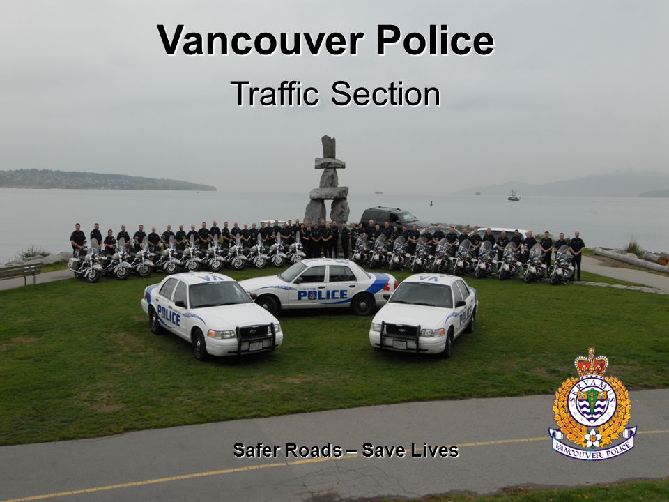 Vancouver Police Safer Roads – Save Lives Traffic Section