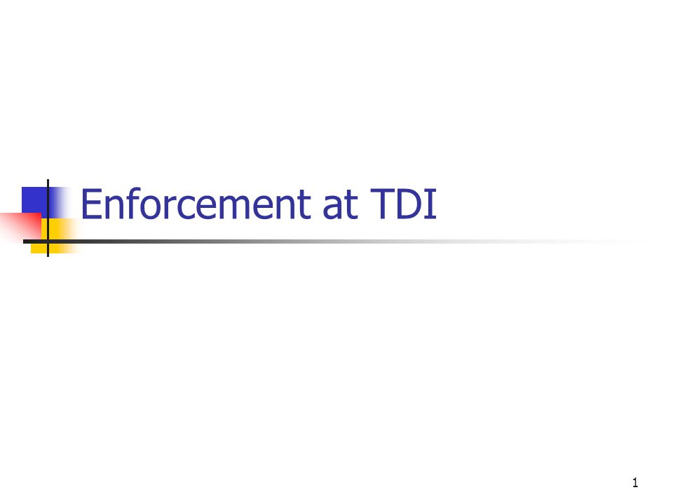 1 Enforcement at TDI