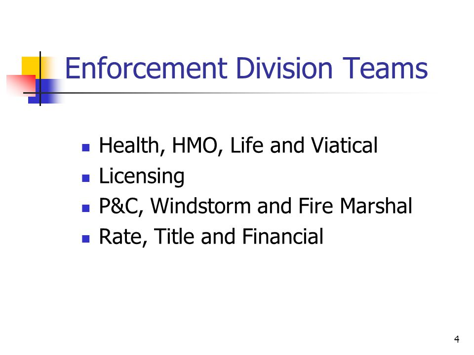 4 Enforcement Division Teams Health, HMO, Life and Viatical Licensing P&C, Windstorm and Fire Marshal Rate, Title and Financial