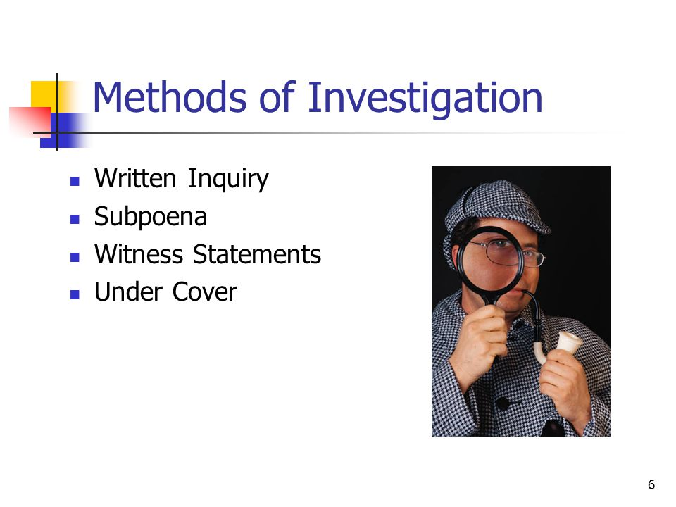 6 Methods of Investigation Written Inquiry Subpoena Witness Statements Under Cover