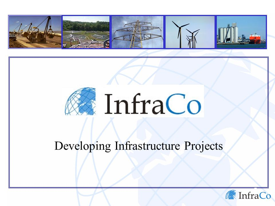 Contents InfraCo Infrastructure Project Development InfraCo's Role How InfraCo Operates InfraCo in Indonesia