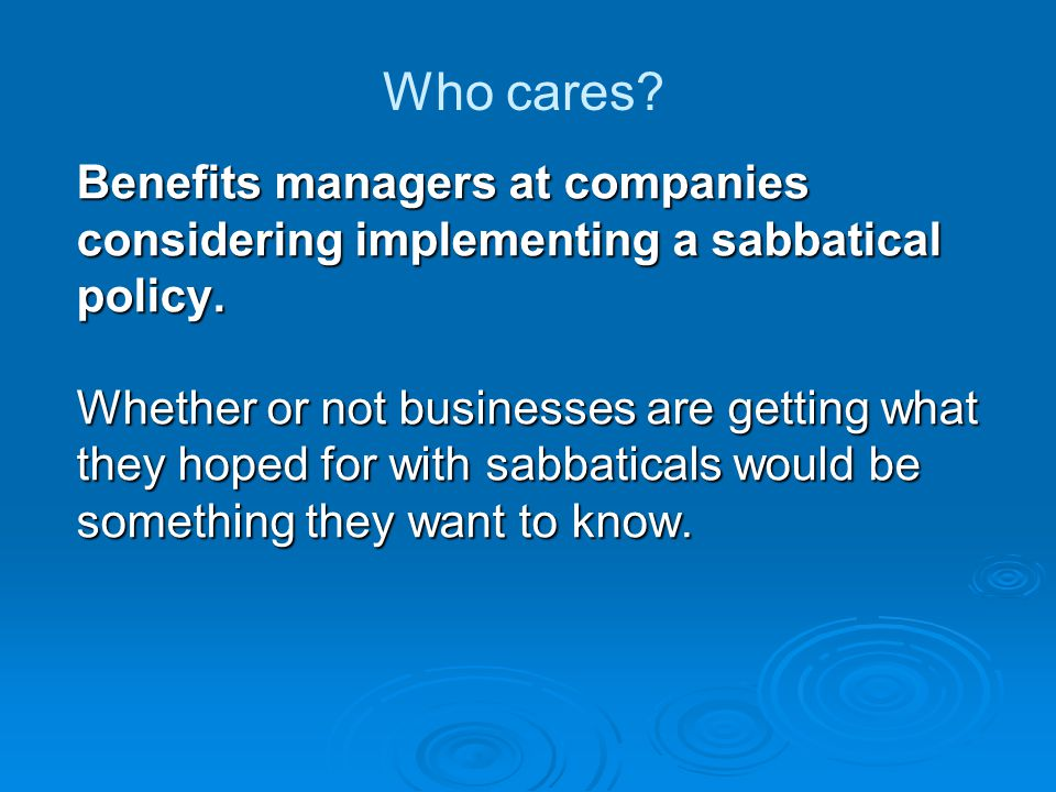 Benefits managers at companies considering implementing a sabbatical policy.