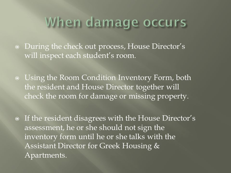  During the check out process, House Director's will inspect each student's room.