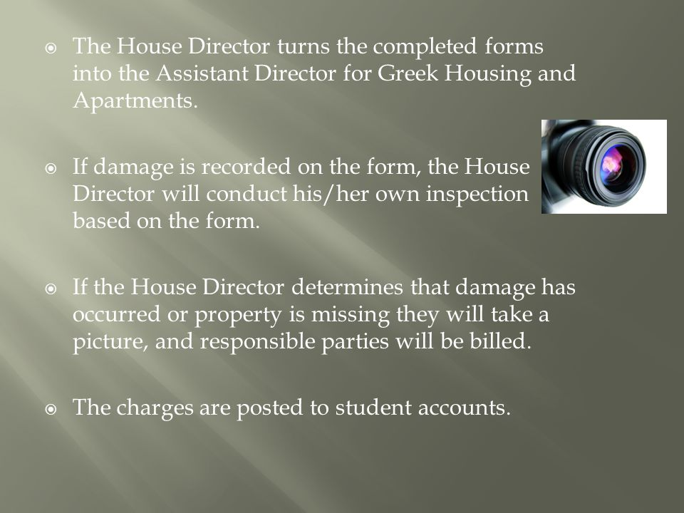  The House Director turns the completed forms into the Assistant Director for Greek Housing and Apartments.