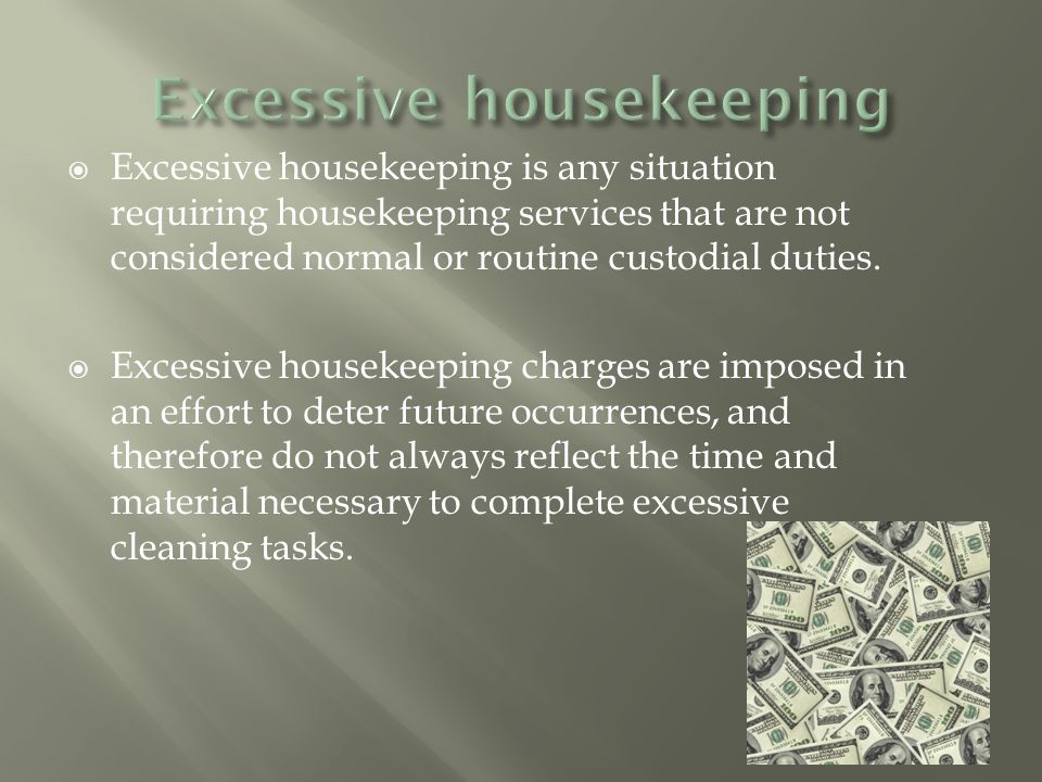  Excessive housekeeping is any situation requiring housekeeping services that are not considered normal or routine custodial duties.