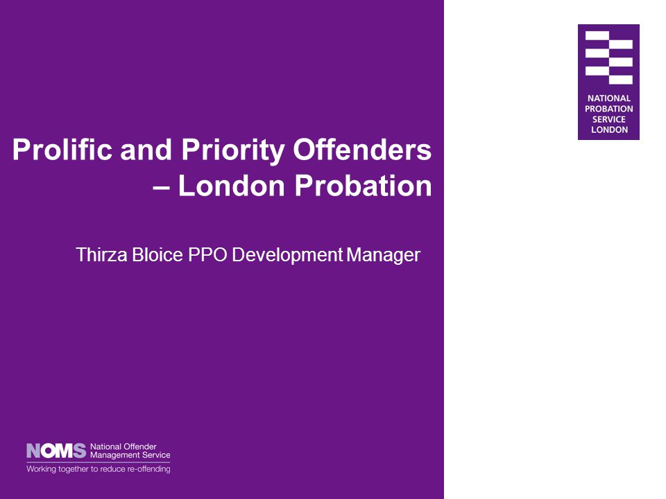 Prolific and Priority Offenders – London Probation Thirza Bloice PPO Development Manager