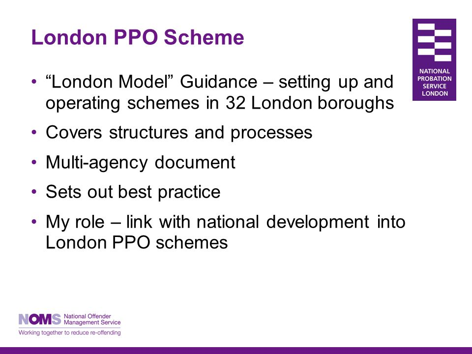 """London PPO Scheme """"London Model"""" Guidance – setting up and operating schemes in 32 London boroughs Covers structures and processes Multi-agency docume"""