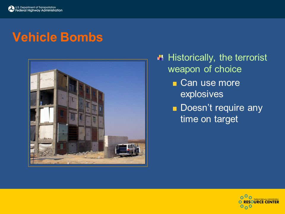 Vehicle Bombs Historically, the terrorist weapon of choice Can use more explosives Doesn't require any time on target