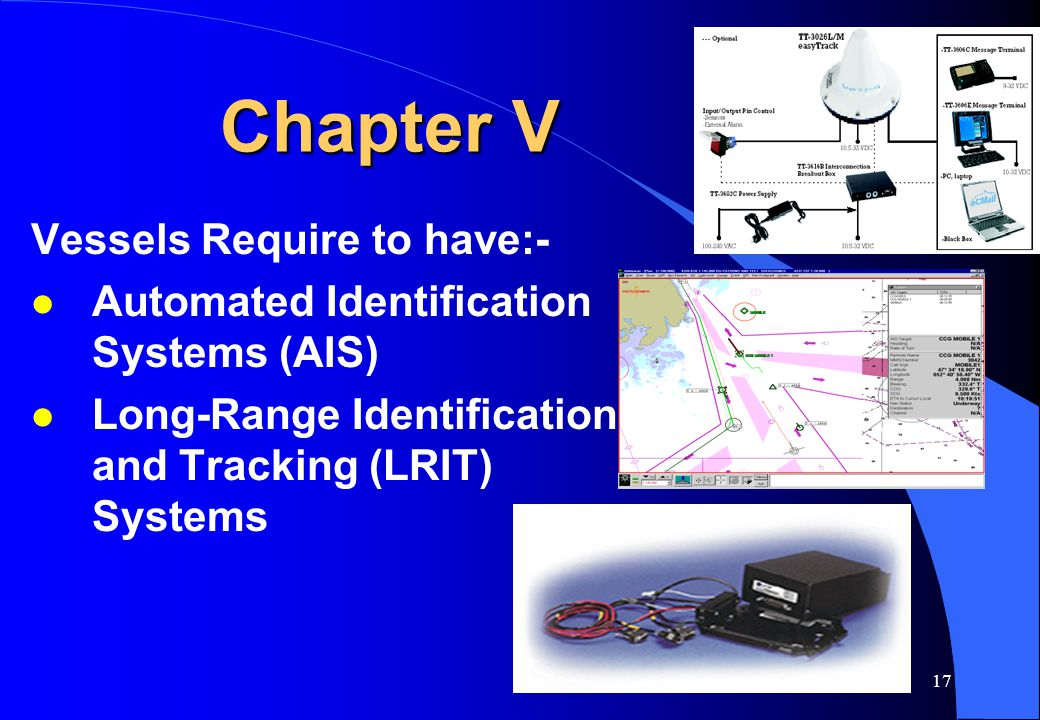 16 Chapter V Vessels Require to have:- l Automated Identification Systems (AIS)