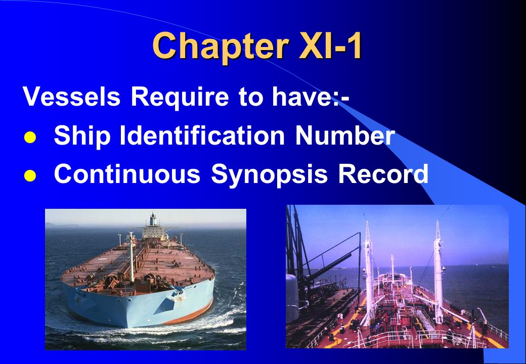 22 Chapter XI-1 Vessels Require to have:- l Ship Identification Number IMO NUMBER