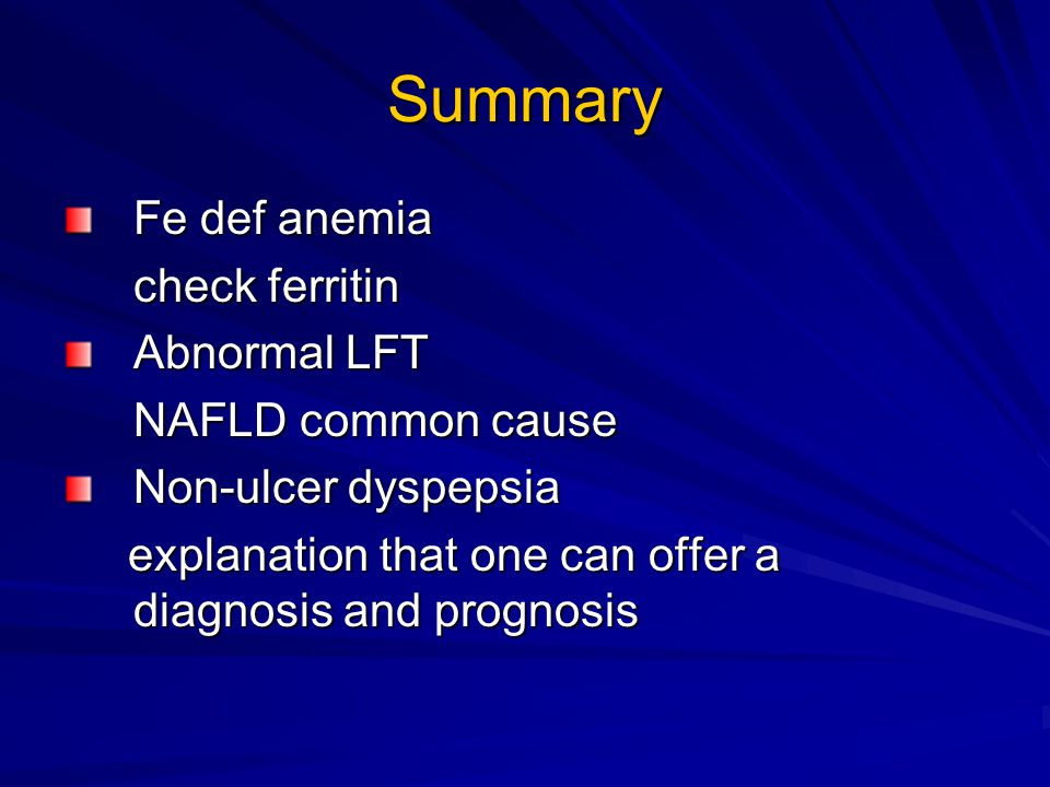 Summary Fe def anemia check ferritin Abnormal LFT NAFLD common cause Non-ulcer dyspepsia explanation that one can offer a diagnosis and prognosis expl