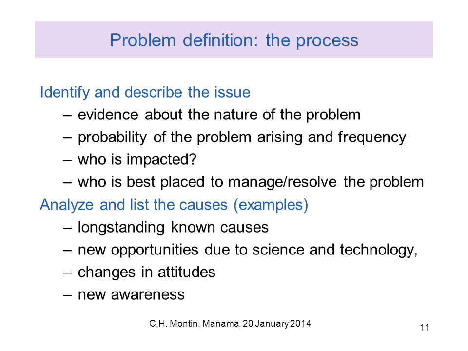 C.H. Montin, Manama, 20 January 2014 11 Problem definition: the process Identify and describe the issue –evidence about the nature of the problem –pro