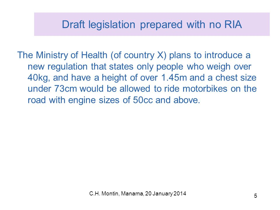 C.H. Montin, Manama, 20 January 2014 5 Draft legislation prepared with no RIA The Ministry of Health (of country X) plans to introduce a new regulatio