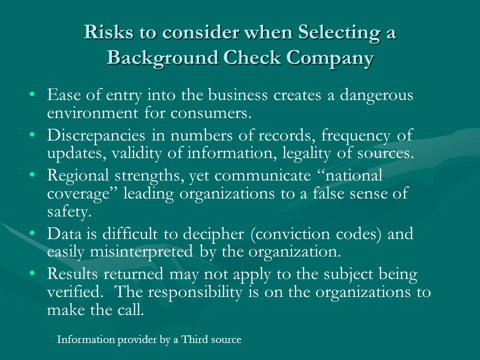 Risks to consider when Selecting a Background Check Company Ease of entry into the business creates a dangerous environment for consumers. Discrepanci